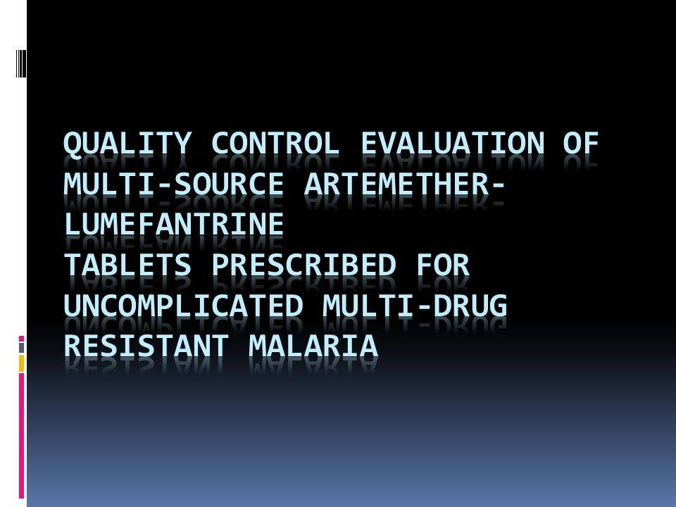 Quality Control Evaluation of Multi-Source Artemether-Lumefantrine Tablets Prescribed for Uncomplicated Multi-drug Resistant Malaria