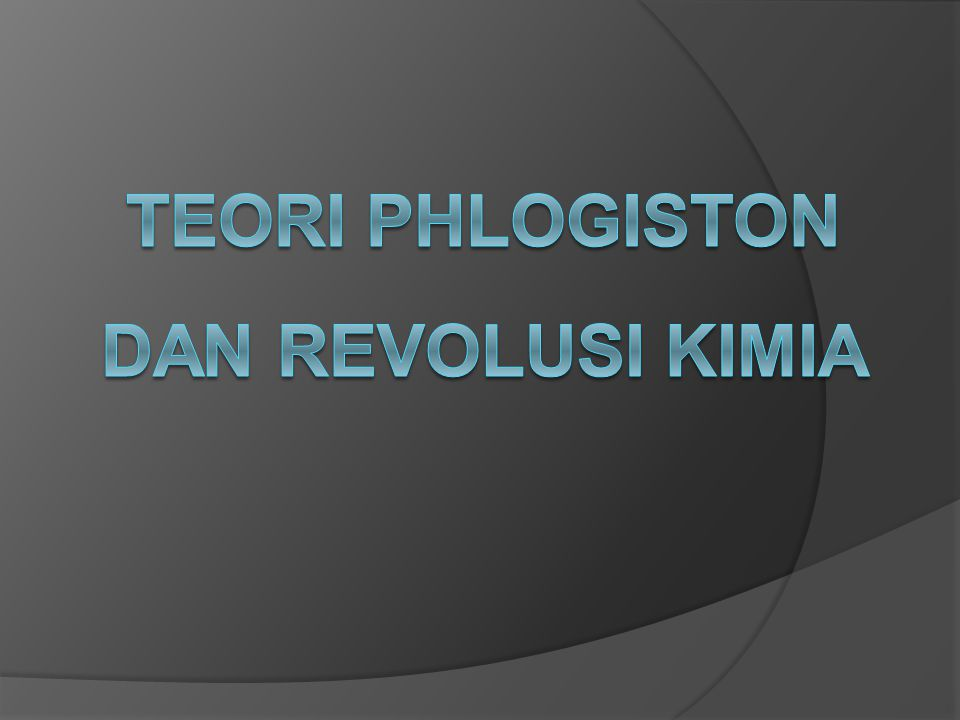 TEORI PHLOGISTON DAN REVOLUSI KIMIA