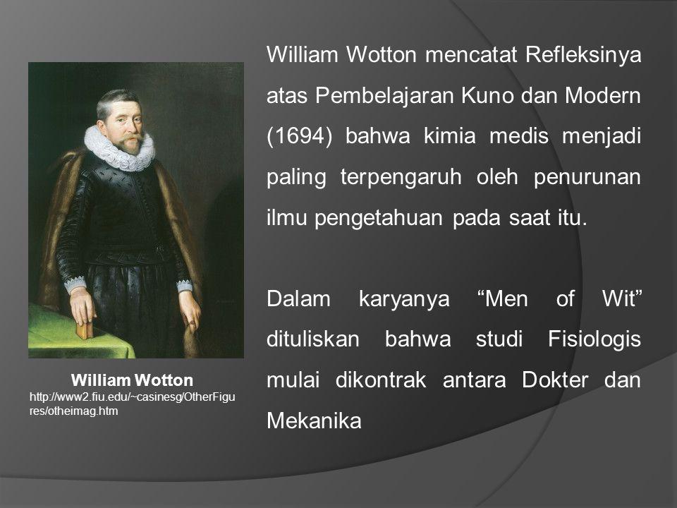 William Wotton mencatat Refleksinya atas Pembelajaran Kuno dan Modern (1694) bahwa kimia medis menjadi paling terpengaruh oleh penurunan ilmu pengetahuan pada saat itu.