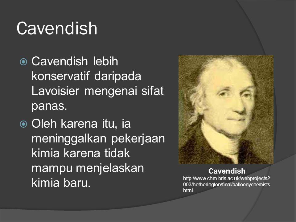 Cavendish Cavendish lebih konservatif daripada Lavoisier mengenai sifat panas.
