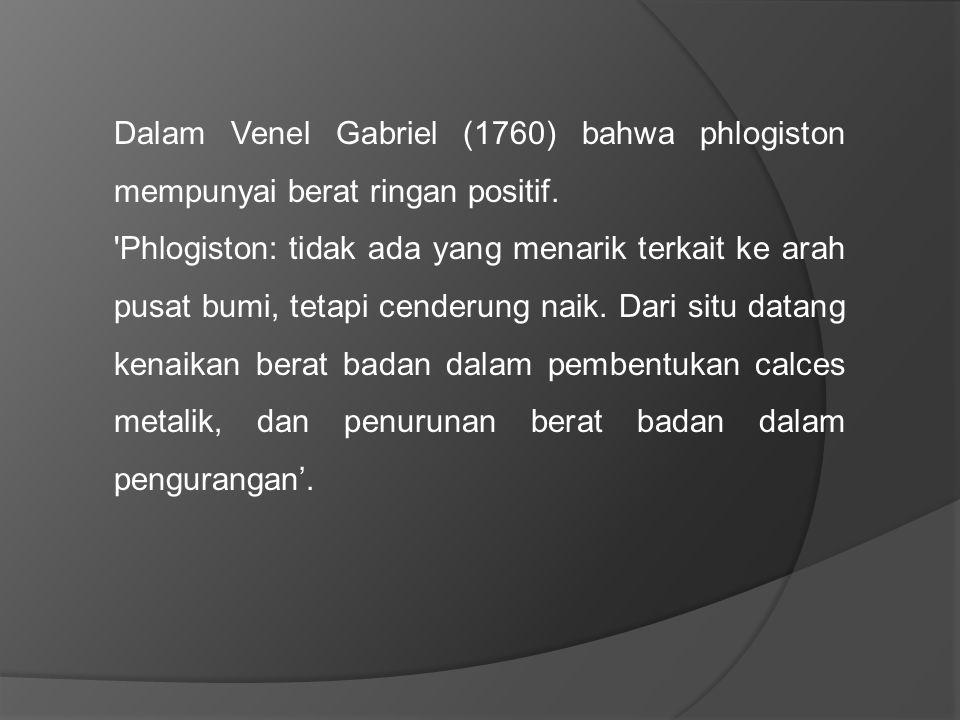 Dalam Venel Gabriel (1760) bahwa phlogiston mempunyai berat ringan positif.