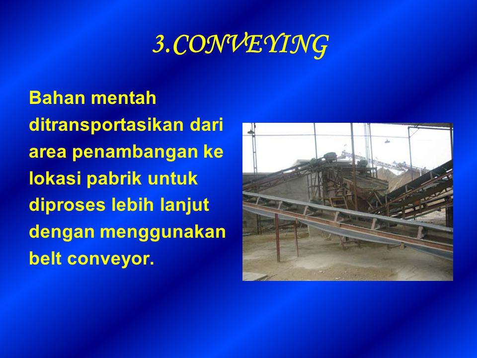 3.CONVEYING Bahan mentah ditransportasikan dari area penambangan ke