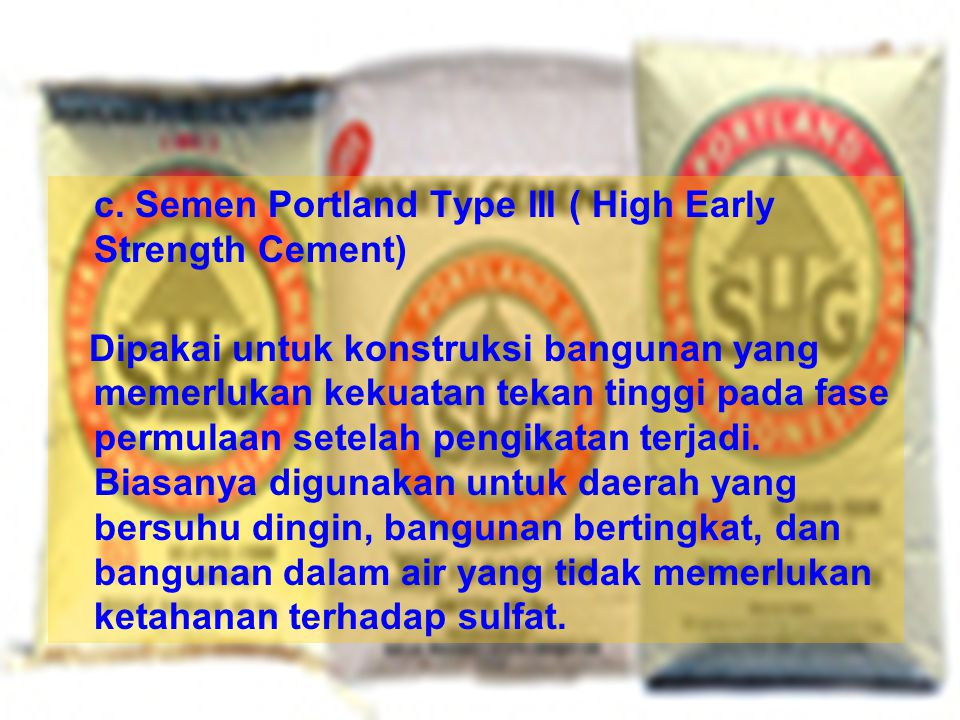 c. Semen Portland Type III ( High Early Strength Cement)