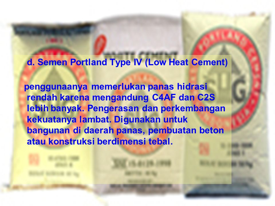 d. Semen Portland Type IV (Low Heat Cement)