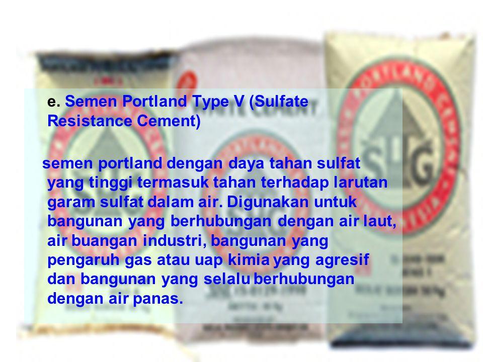 e. Semen Portland Type V (Sulfate Resistance Cement)