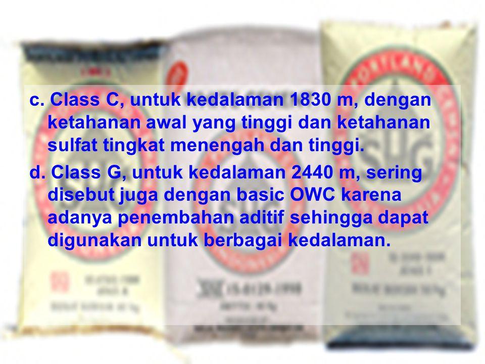 c. Class C, untuk kedalaman 1830 m, dengan ketahanan awal yang tinggi dan ketahanan sulfat tingkat menengah dan tinggi.