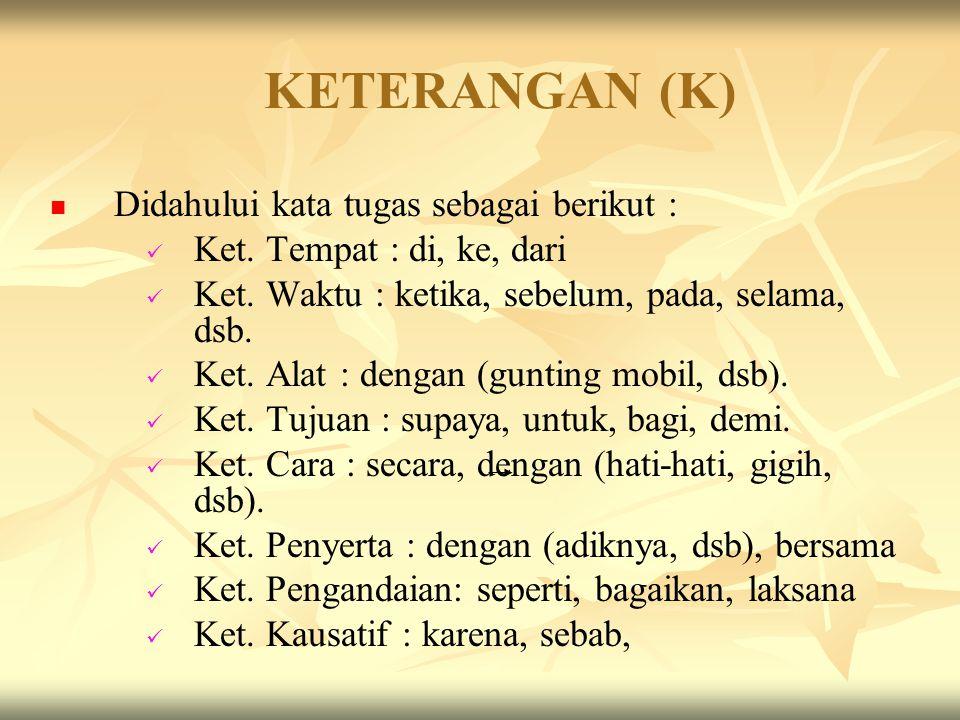 KETERANGAN (K) Didahului kata tugas sebagai berikut :