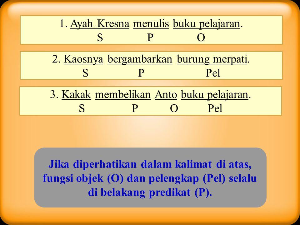 1. Ayah Kresna menulis buku pelajaran. S P O