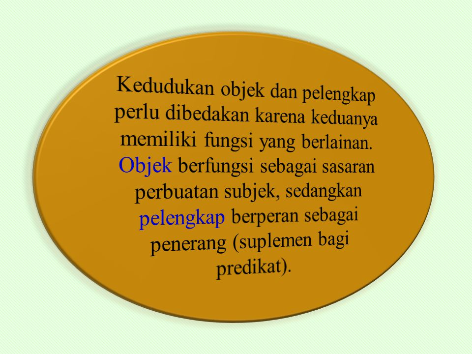 Kedudukan objek dan pelengkap perlu dibedakan karena keduanya memiliki fungsi yang berlainan.