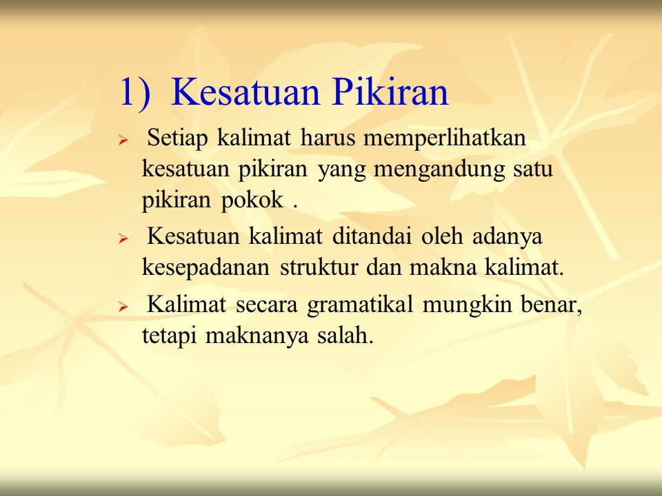 1) Kesatuan Pikiran Setiap kalimat harus memperlihatkan kesatuan pikiran yang mengandung satu pikiran pokok .