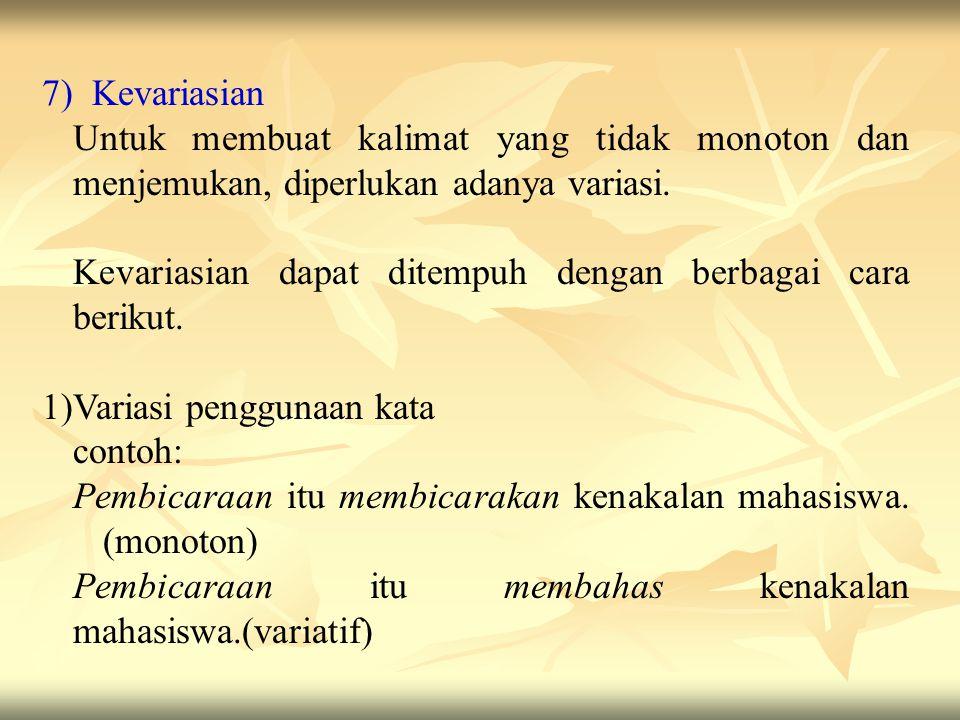 7) Kevariasian Untuk membuat kalimat yang tidak monoton dan menjemukan, diperlukan adanya variasi.