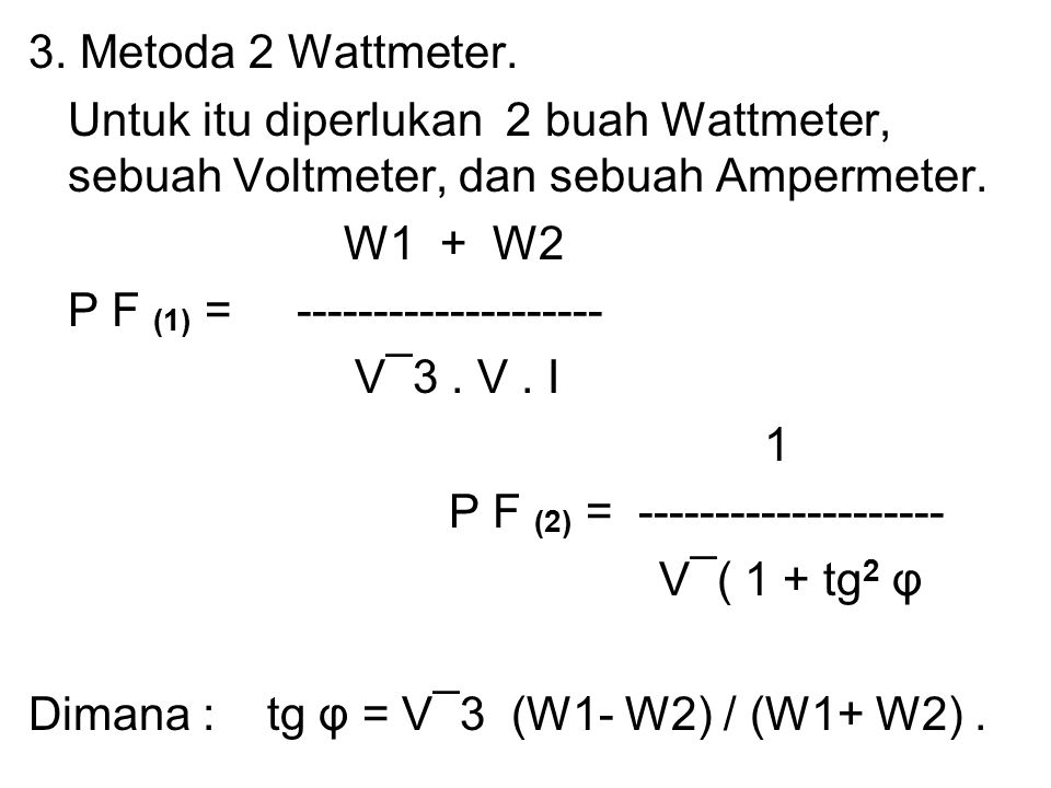 3. Metoda 2 Wattmeter. Untuk itu diperlukan 2 buah Wattmeter, sebuah Voltmeter, dan sebuah Ampermeter.