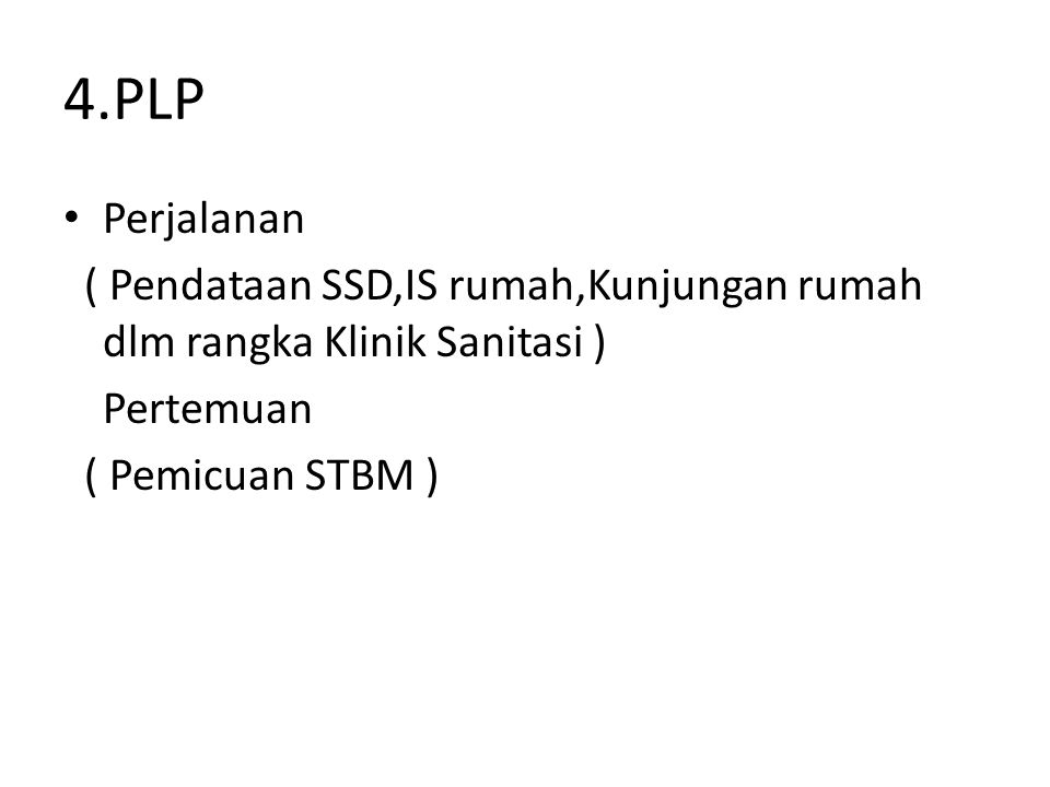 4.PLP Perjalanan. ( Pendataan SSD,IS rumah,Kunjungan rumah dlm rangka Klinik Sanitasi ) Pertemuan.