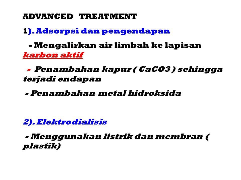 ADVANCED TREATMENT 1). Adsorpsi dan pengendapan. - Mengalirkan air limbah ke lapisan karbon aktif.