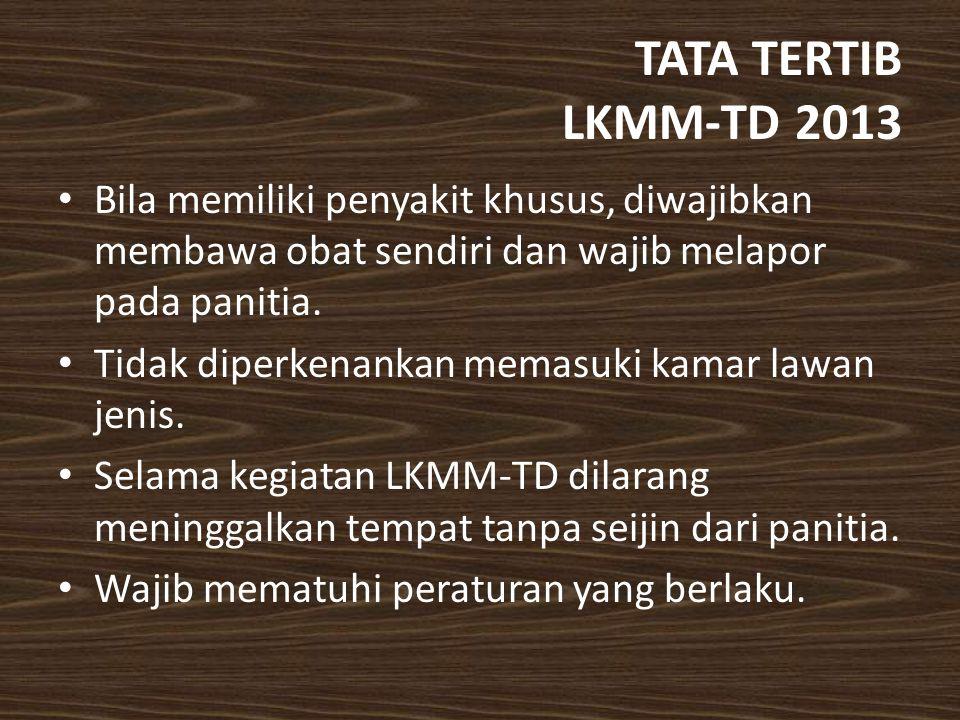 TATA TERTIB LKMM-TD 2013 Bila memiliki penyakit khusus, diwajibkan membawa obat sendiri dan wajib melapor pada panitia.
