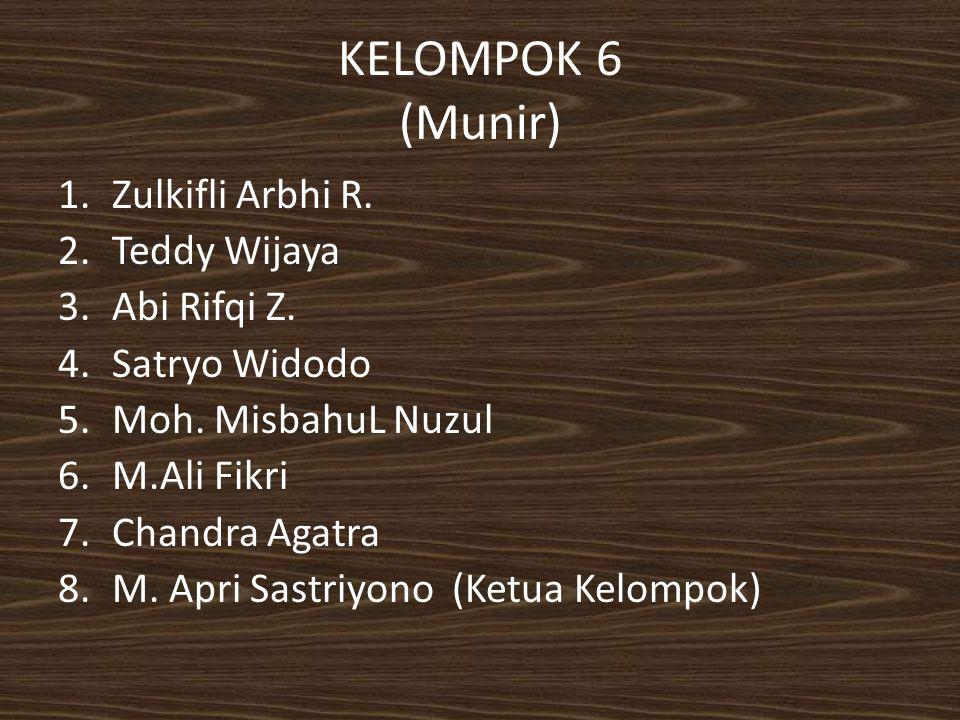 KELOMPOK 6 (Munir) Zulkifli Arbhi R. Teddy Wijaya Abi Rifqi Z.