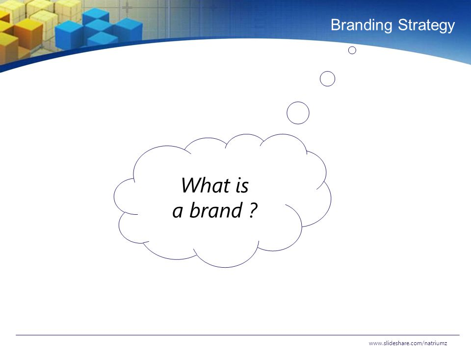 Branding Strategy What is a brand www.slideshare.com/natriumz