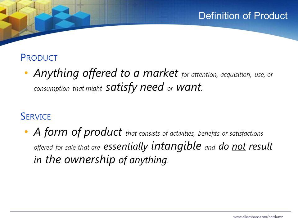 Definition of Product Product. Anything offered to a market for attention, acquisition, use, or consumption that might satisfy need or want.