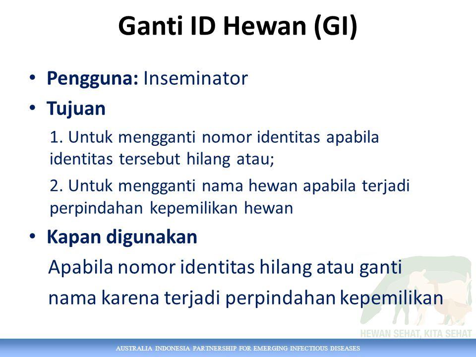 Ganti ID Hewan (GI) Pengguna: Inseminator Tujuan Kapan digunakan