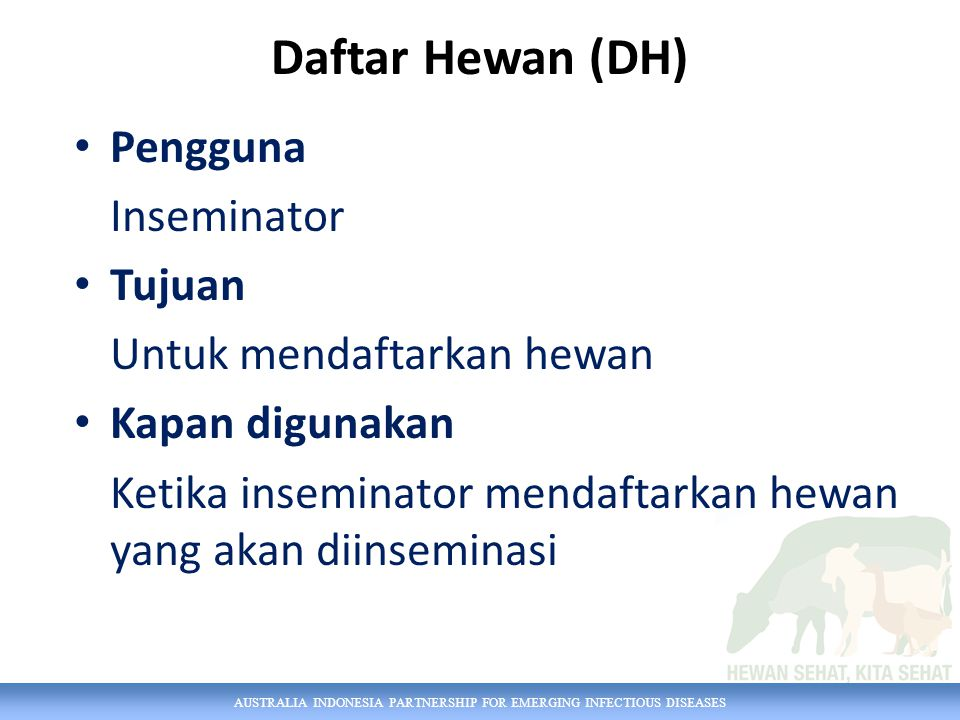 Daftar Hewan (DH) Pengguna Inseminator Tujuan Untuk mendaftarkan hewan