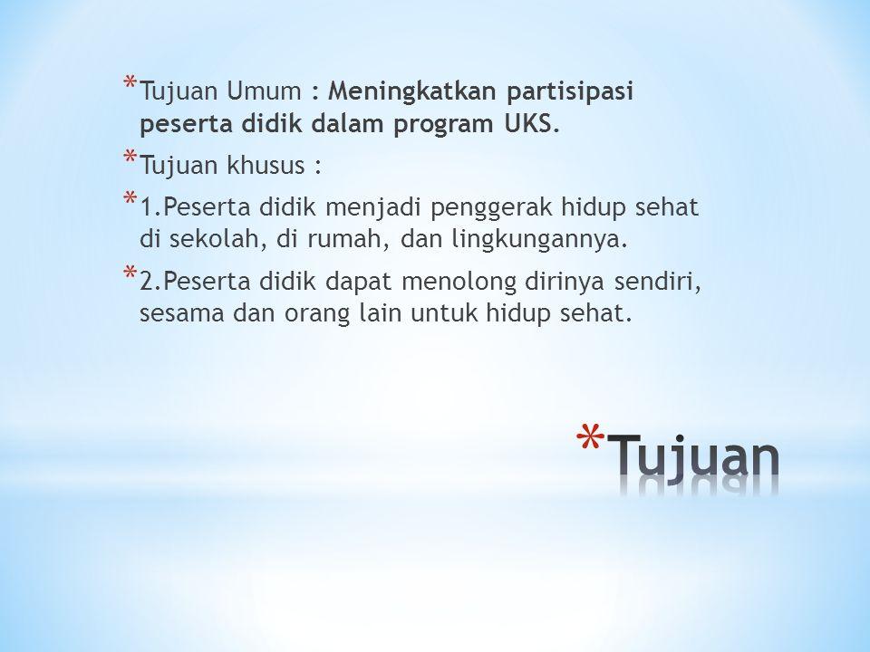 Tujuan Umum : Meningkatkan partisipasi peserta didik dalam program UKS.