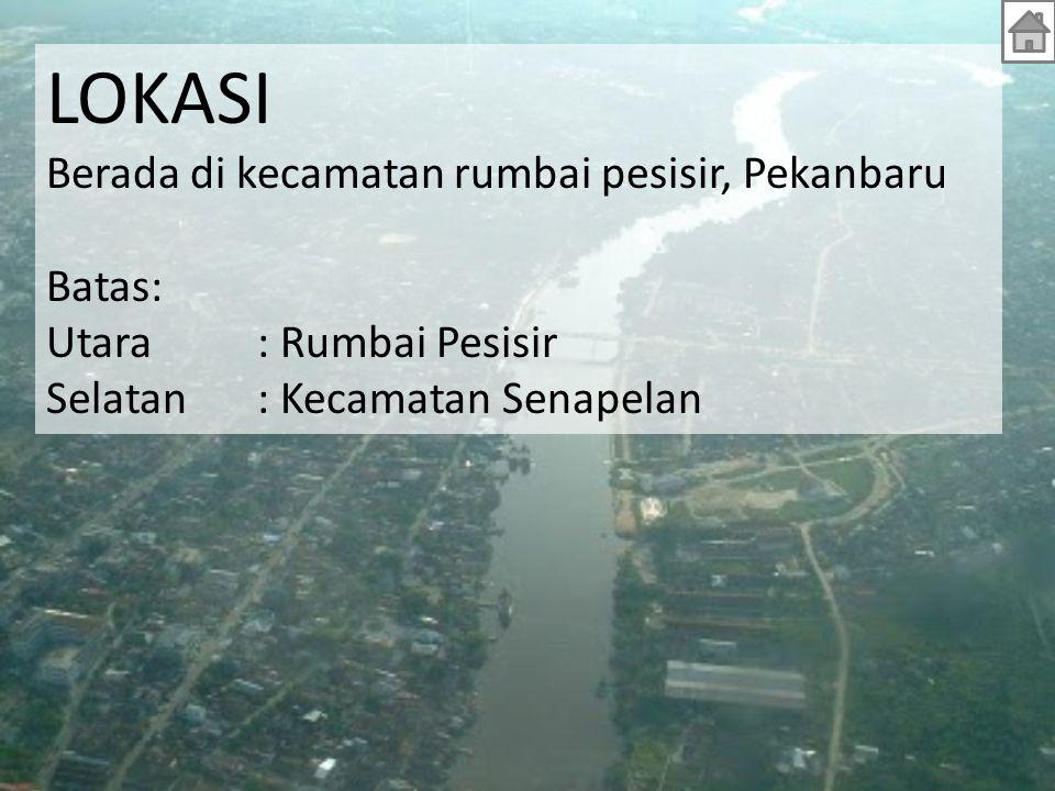 LOKASI Berada di kecamatan rumbai pesisir, Pekanbaru Batas: