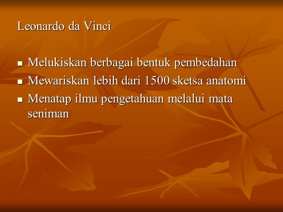 Leonardo da Vinci Melukiskan berbagai bentuk pembedahan. Mewariskan lebih dari 1500 sketsa anatomi.