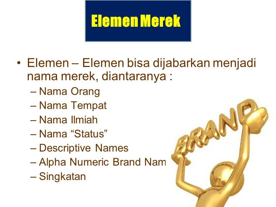 Elemen Merek Elemen – Elemen bisa dijabarkan menjadi nama merek, diantaranya : Nama Orang. Nama Tempat.