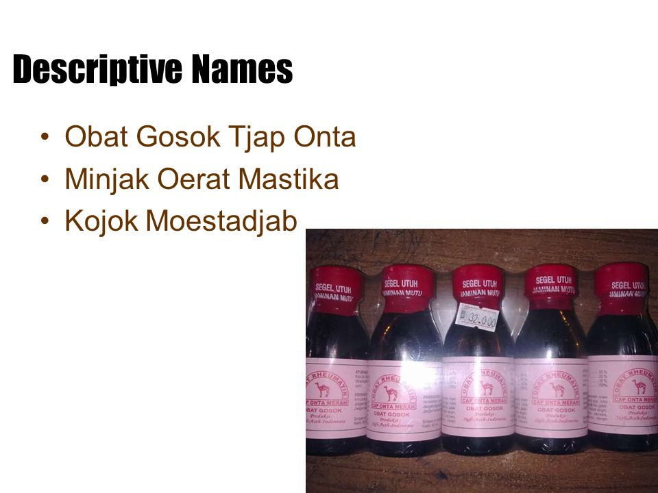 Descriptive Names Obat Gosok Tjap Onta Minjak Oerat Mastika