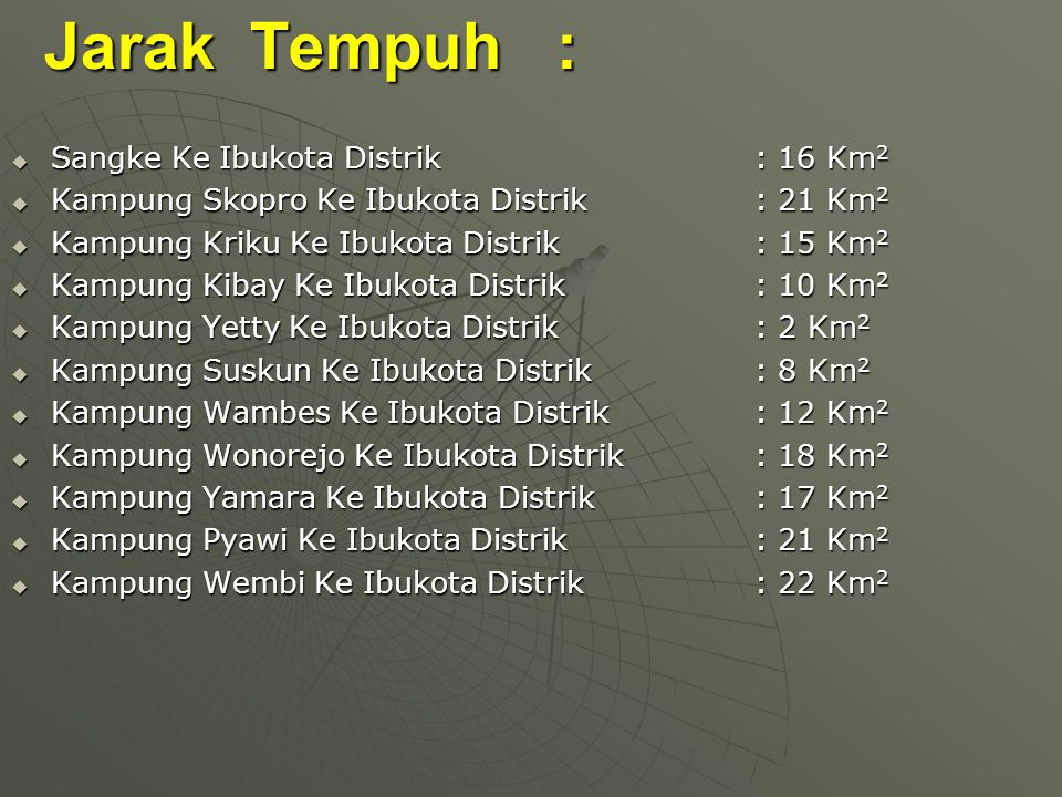 Jarak Tempuh : Sangke Ke Ibukota Distrik : 16 Km2