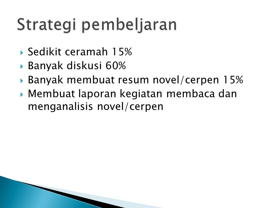 Strategi pembeljaran Sedikit ceramah 15% Banyak diskusi 60%