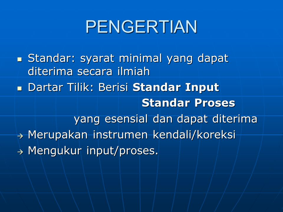 PENGERTIAN Standar: syarat minimal yang dapat diterima secara ilmiah
