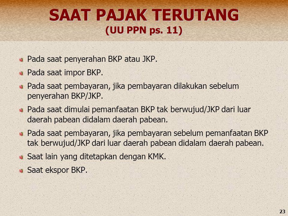 SAAT PAJAK TERUTANG (UU PPN ps. 11)