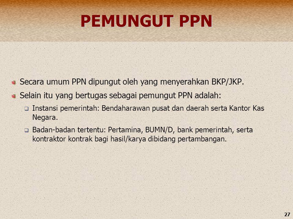PEMUNGUT PPN Secara umum PPN dipungut oleh yang menyerahkan BKP/JKP.