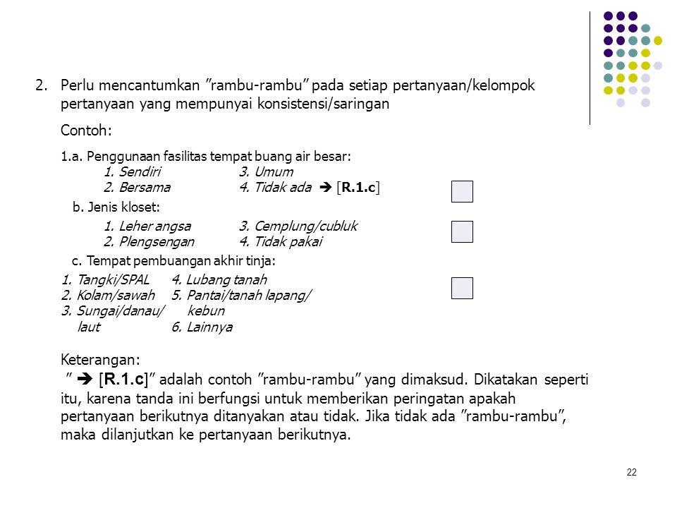 Perlu mencantumkan rambu-rambu pada setiap pertanyaan/kelompok pertanyaan yang mempunyai konsistensi/saringan