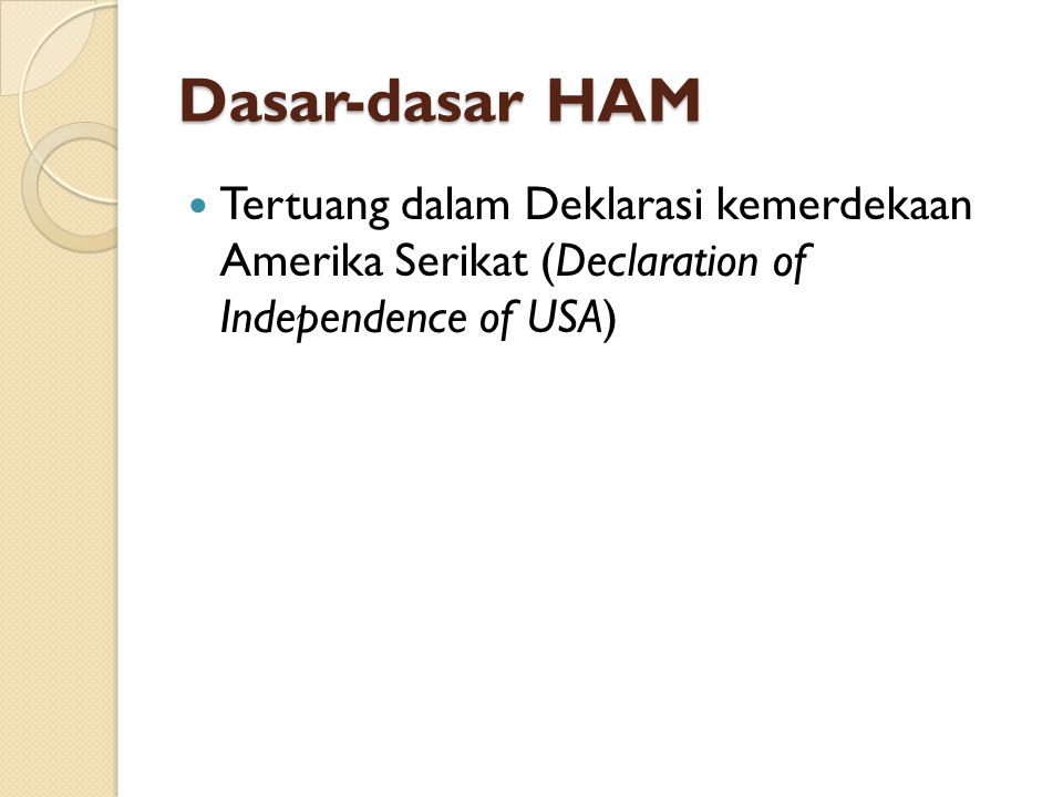 Dasar-dasar HAM Tertuang dalam Deklarasi kemerdekaan Amerika Serikat (Declaration of Independence of USA)