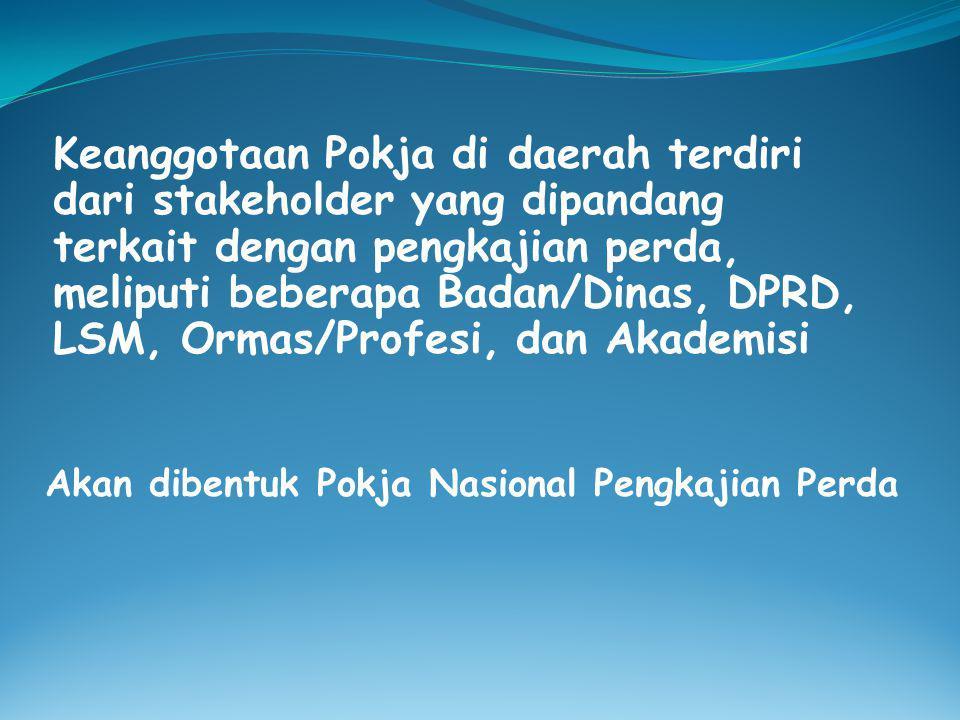 Keanggotaan Pokja di daerah terdiri dari stakeholder yang dipandang terkait dengan pengkajian perda, meliputi beberapa Badan/Dinas, DPRD, LSM, Ormas/Profesi, dan Akademisi