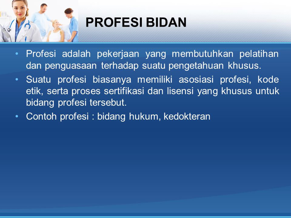 PROFESI BIDAN Profesi adalah pekerjaan yang membutuhkan pelatihan dan penguasaan terhadap suatu pengetahuan khusus.