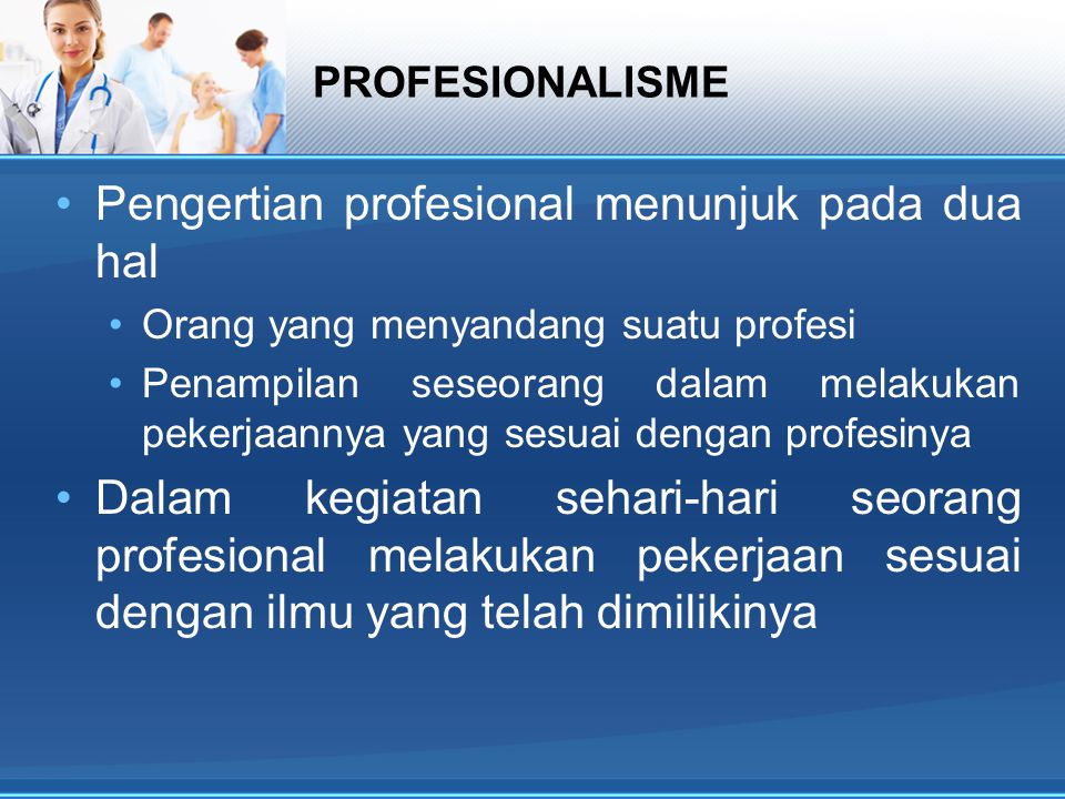 Pengertian profesional menunjuk pada dua hal