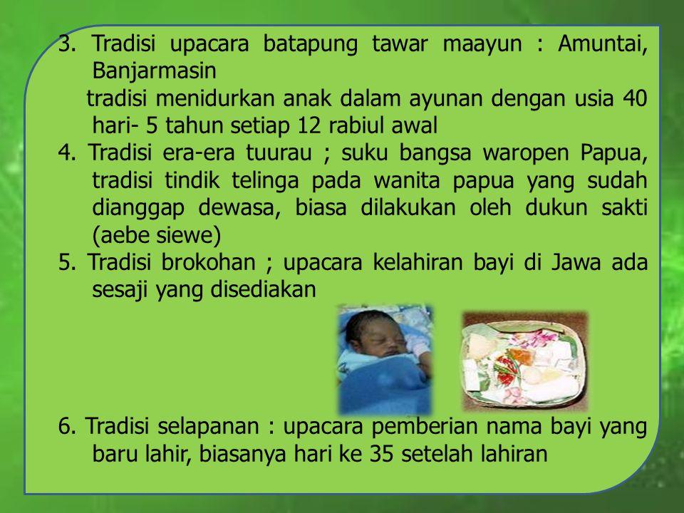 3. Tradisi upacara batapung tawar maayun : Amuntai, Banjarmasin