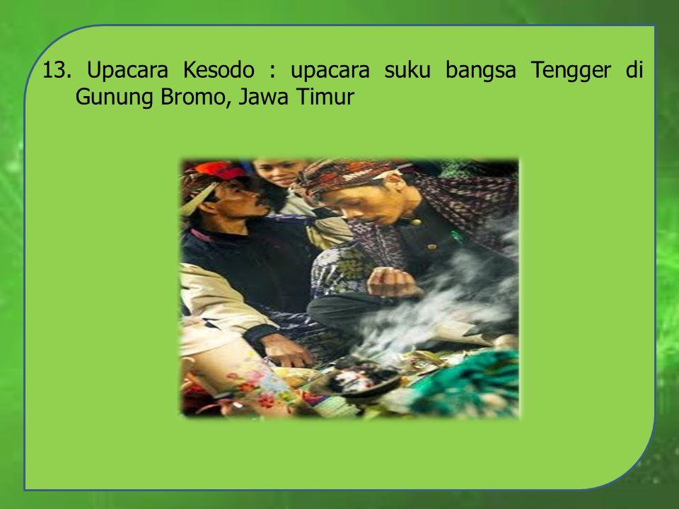 13. Upacara Kesodo : upacara suku bangsa Tengger di Gunung Bromo, Jawa Timur