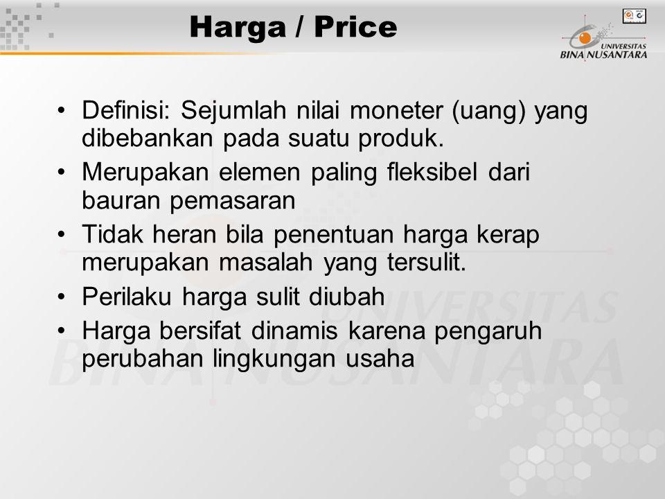 Harga / Price Definisi: Sejumlah nilai moneter (uang) yang dibebankan pada suatu produk. Merupakan elemen paling fleksibel dari bauran pemasaran.