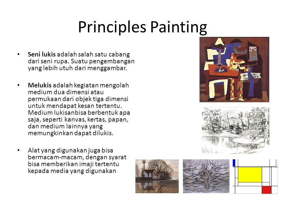 Principles Painting Seni lukis adalah salah satu cabang dari seni rupa. Suatu pengembangan yang lebih utuh dari menggambar.