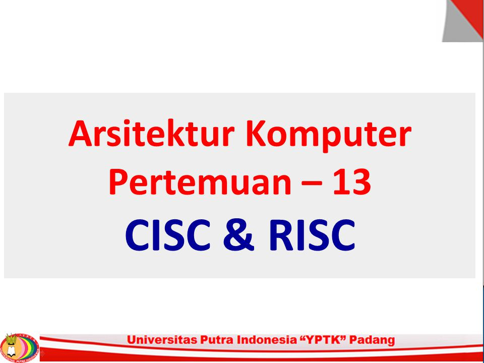 Arsitektur Komputer Pertemuan – 13 CISC & RISC