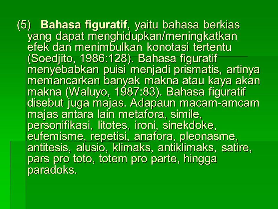 (5) Bahasa figuratif, yaitu bahasa berkias yang dapat menghidupkan/meningkatkan efek dan menimbulkan konotasi tertentu (Soedjito, 1986:128).