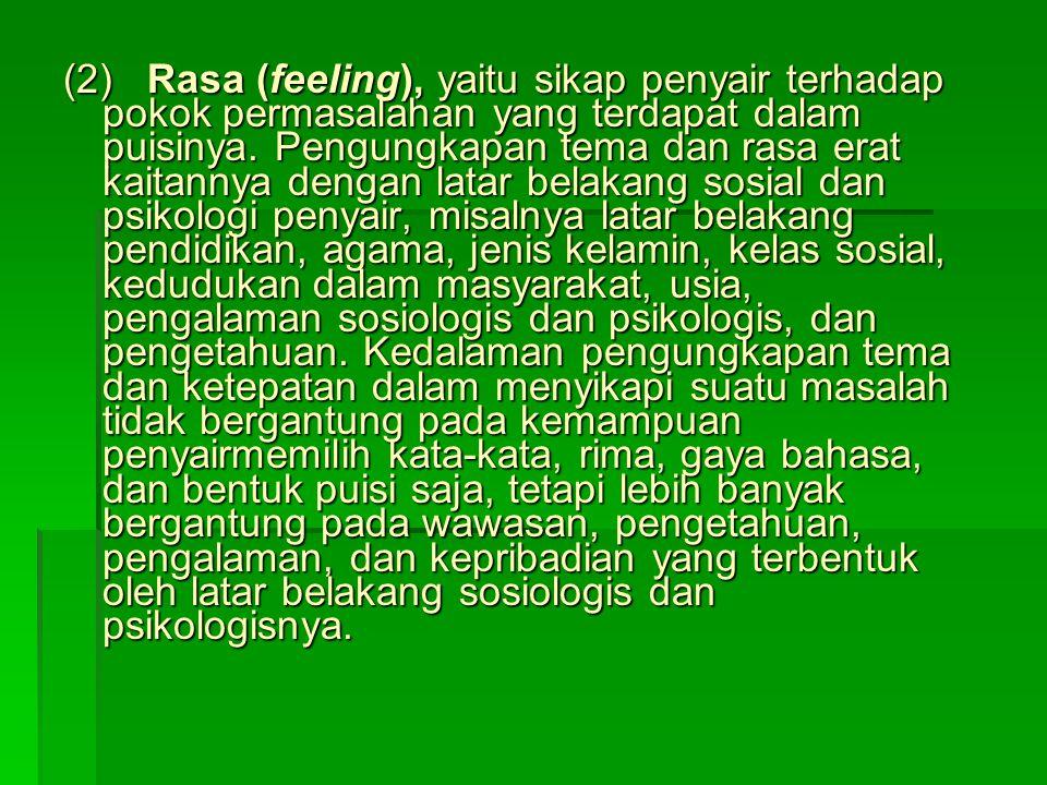 (2) Rasa (feeling), yaitu sikap penyair terhadap pokok permasalahan yang terdapat dalam puisinya.