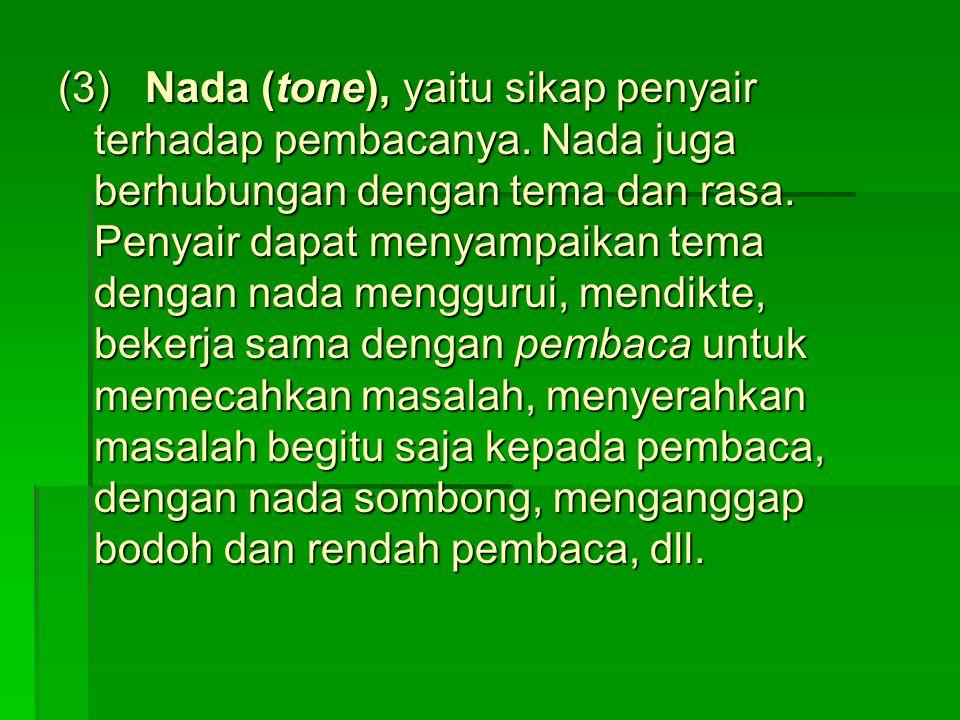 (3) Nada (tone), yaitu sikap penyair terhadap pembacanya