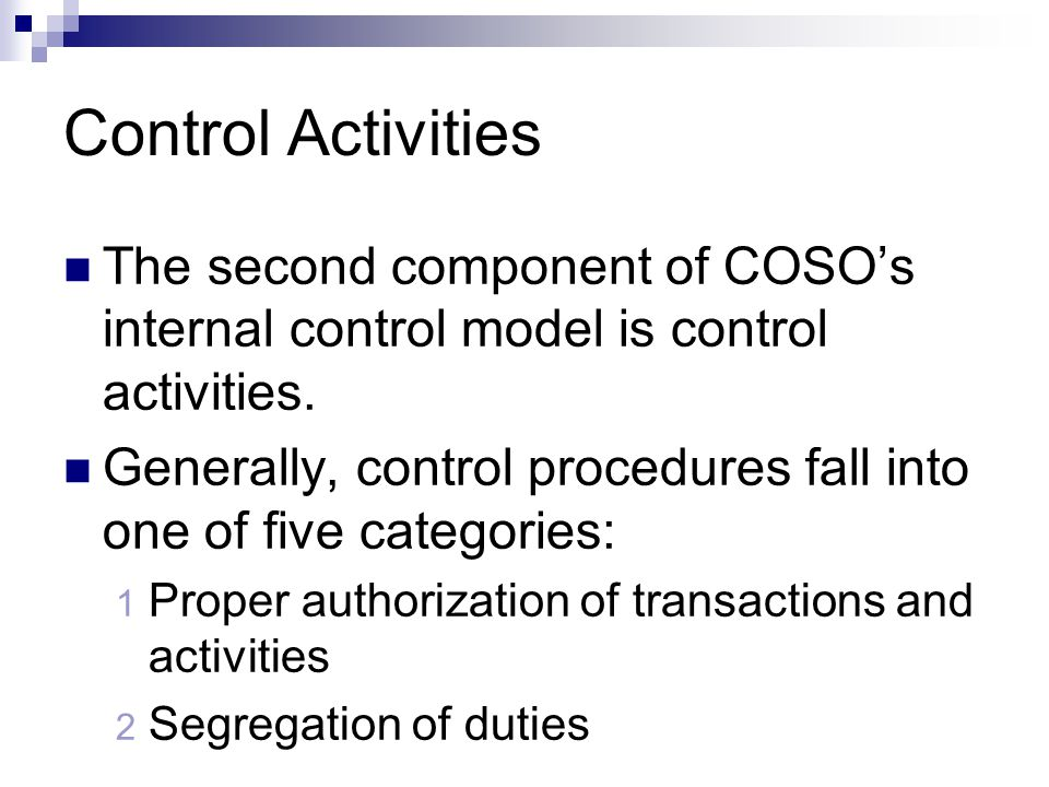 Control Activities The second component of COSO's internal control model is control activities.