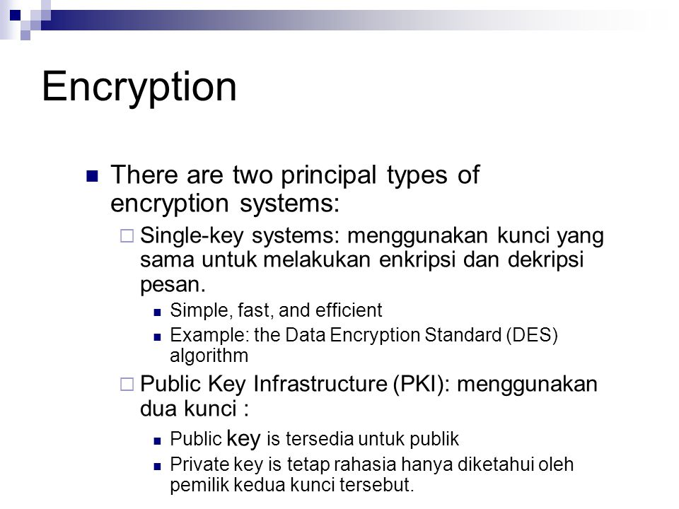 Encryption There are two principal types of encryption systems:
