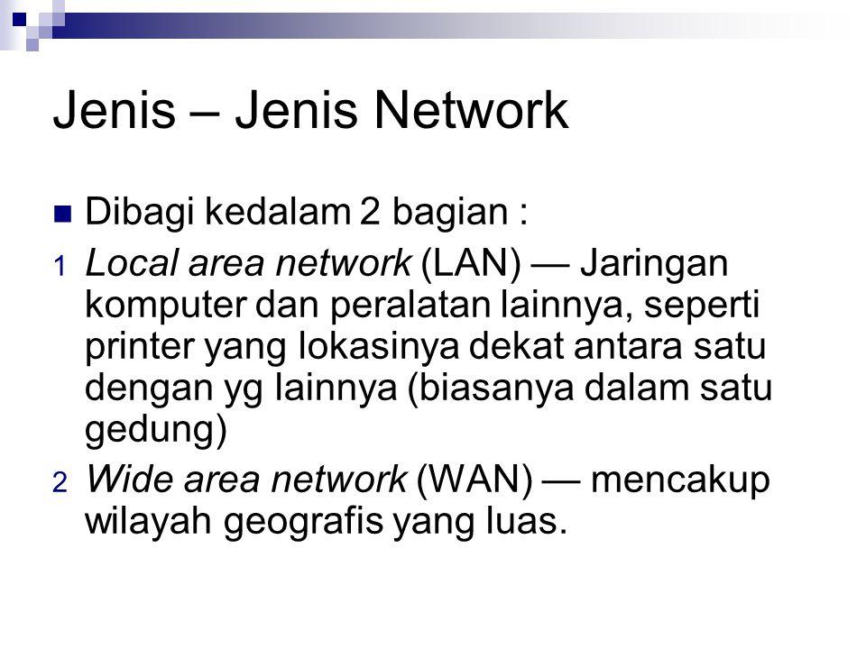 Jenis – Jenis Network Dibagi kedalam 2 bagian :
